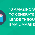 10 ways to generate leads through email marketing