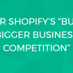 build a bigger business competition shopify