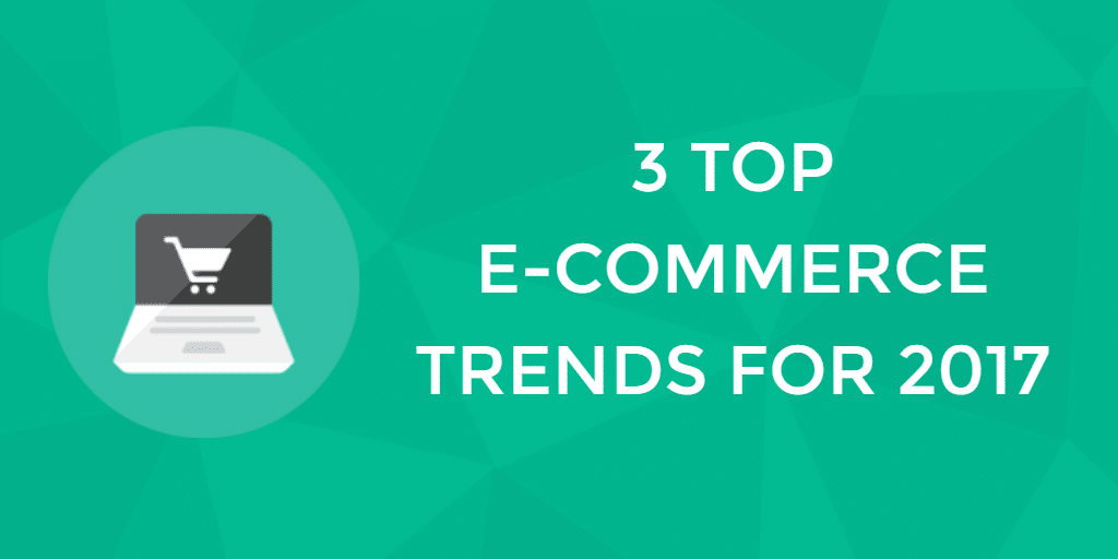 top ecommerce trends 2017