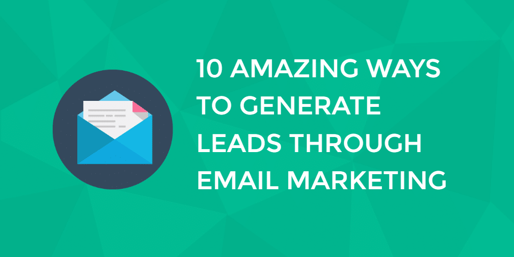 10 Amazing Ways To Generate Leads Through Email Marketing