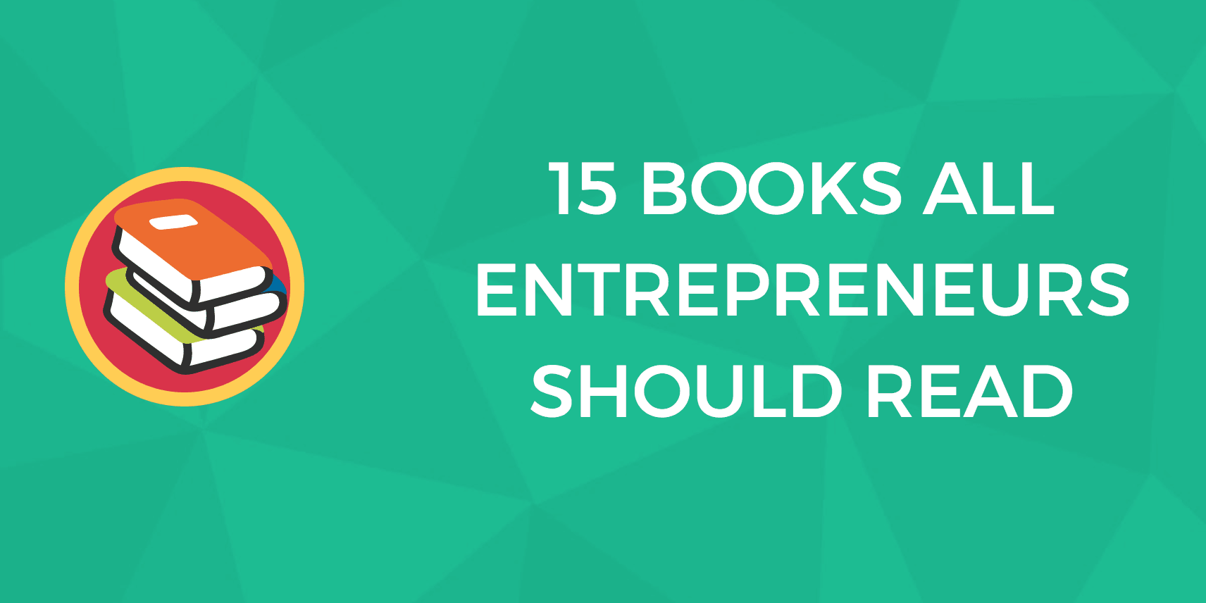15 books all entrepreneurs should read