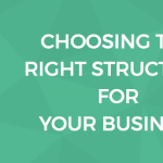 A Simple Guide to Choosing the Right Structure for Your Business