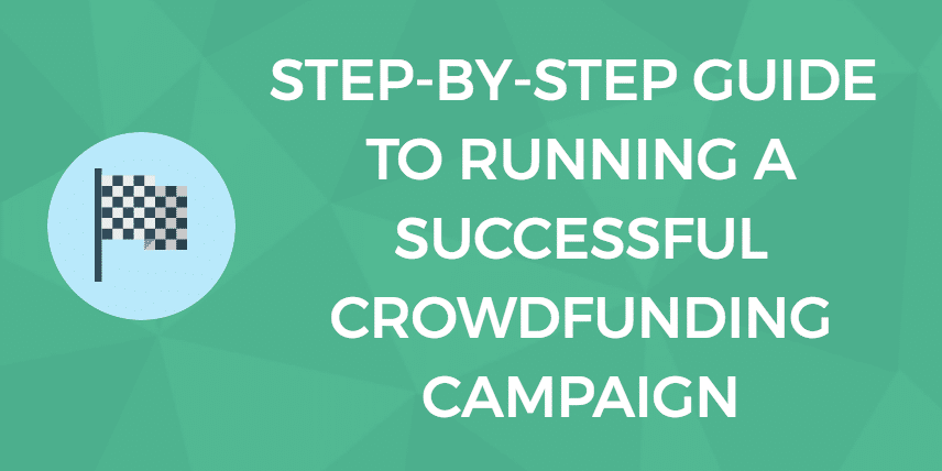 A Step-By-Step Guide to Running a Successful Crowdfunding Campaign