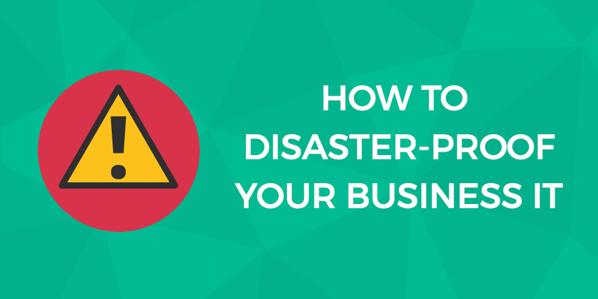 How to Disaster-Proof Your Business IT
