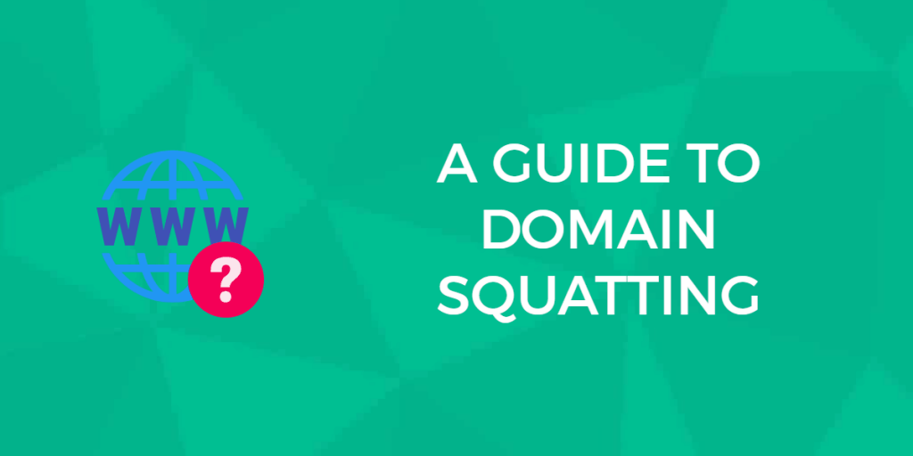 Domain Squatting: How to Fight Back & What Are Your Legal Rights?