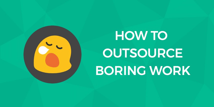 How to Outsource Boring Work Without Sacrificing Quality