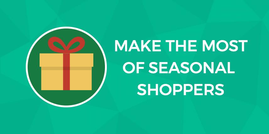 Make the most of seasonal shoppers
