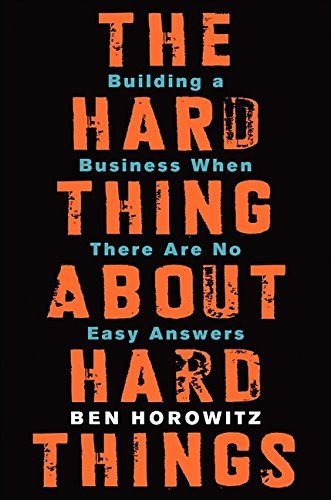 The Hard Thing About Hard Things Building A Business When There Are No Easy Answers
