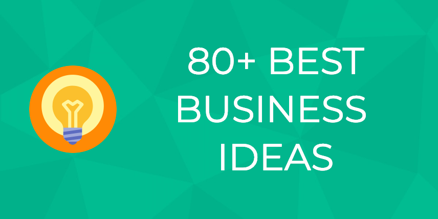 Business Ideas In Usa 2020 Small Business Ideas: Which One Of These 75+ Will Make You Rich
