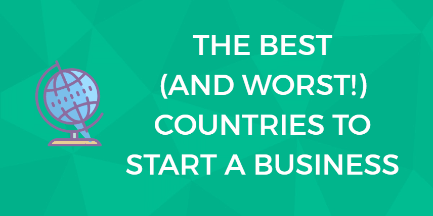The Best (And Worst!) Countries to Start a Business