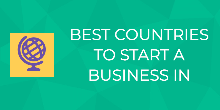 The Best (And Worst!) Countries to Start a Business - Digital com