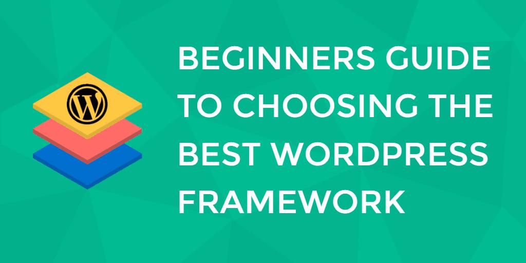 WordPress Frameworks: How To Choose The Most Helpful Framework For