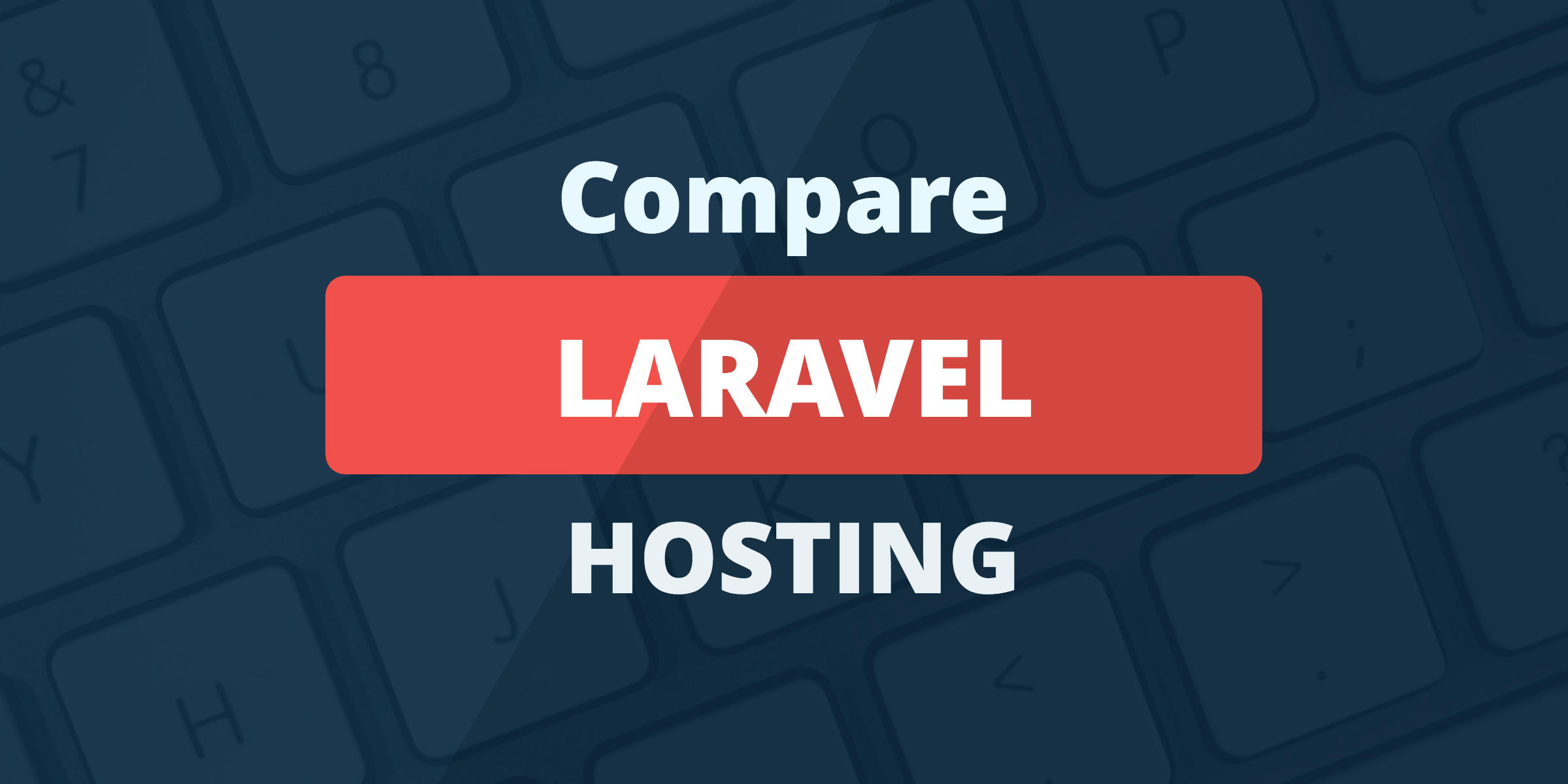 Laravel Hosting: Here Are The Best Hosting Options For 2019