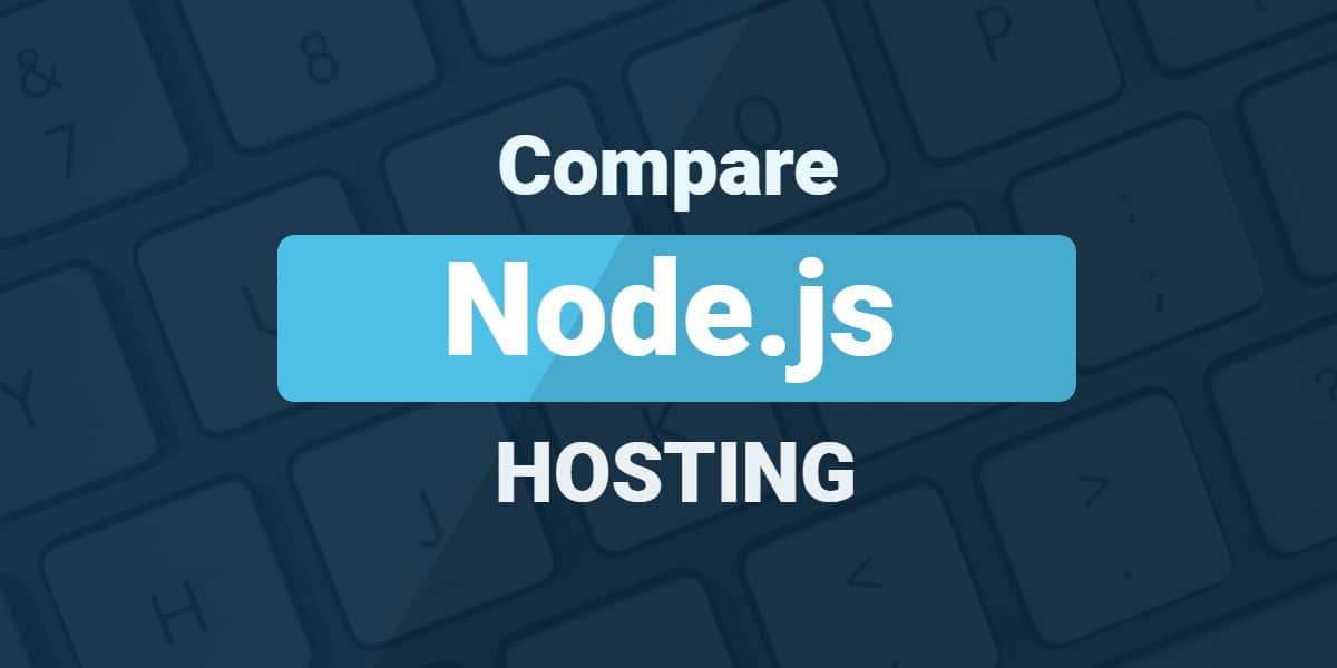 Node js Hosting: Amazing (And Awful) Places To Host Your