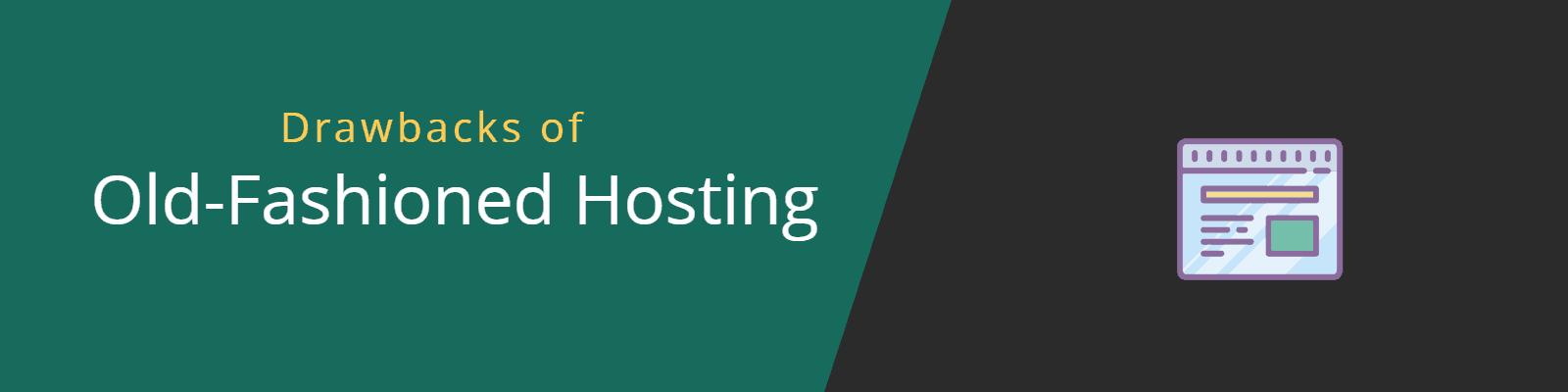 drawbacks of old fashioned hosting