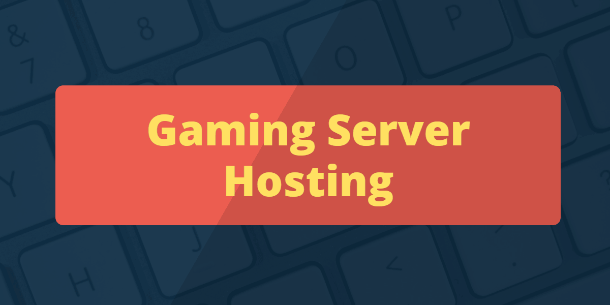 Best Gaming Server Hosting Providers and Software