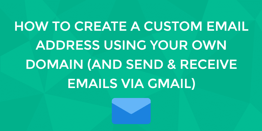 how to create a custom email address using your own domain name, send and receive via gmail