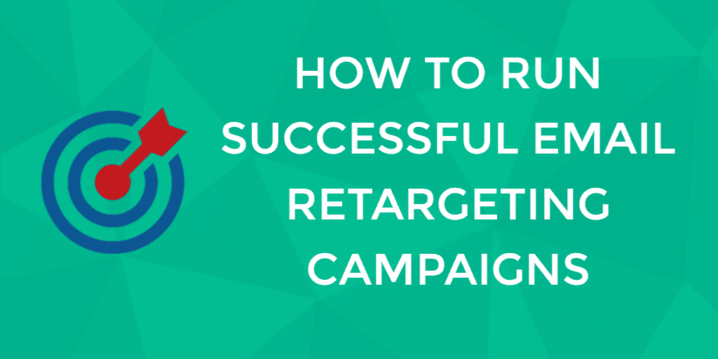 How To Run Successful Email Retargeting Campaigns
