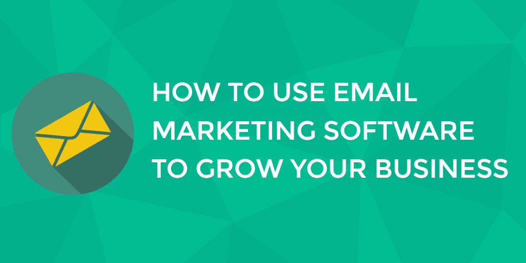 How to Use Email Marketing Software to Grow Your Business
