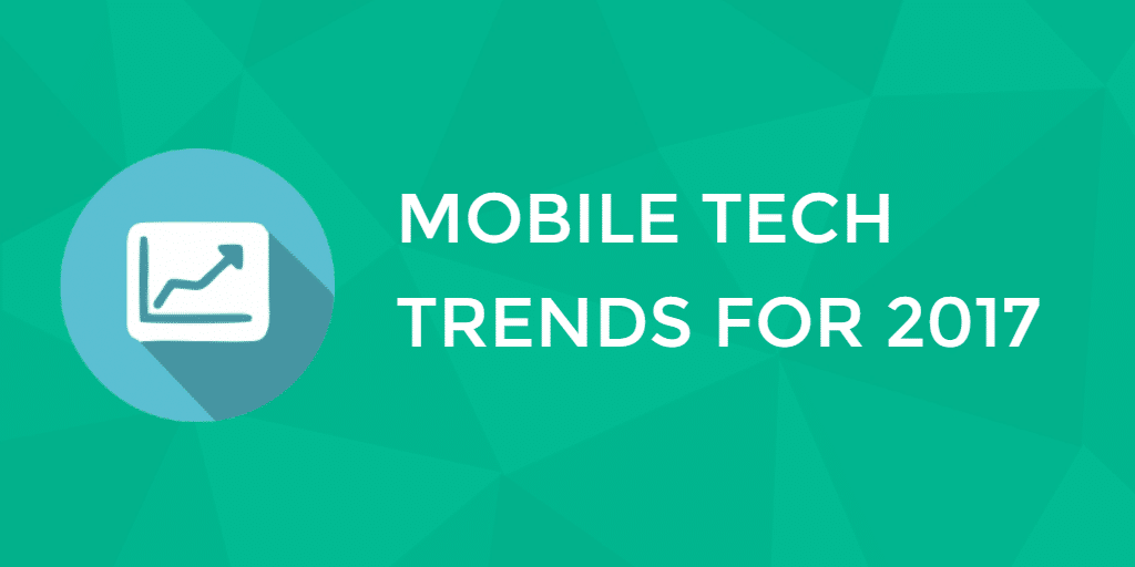 Mobile Technology Trends For 2017