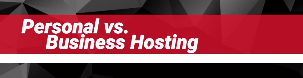 Personal vs. Business Hosting