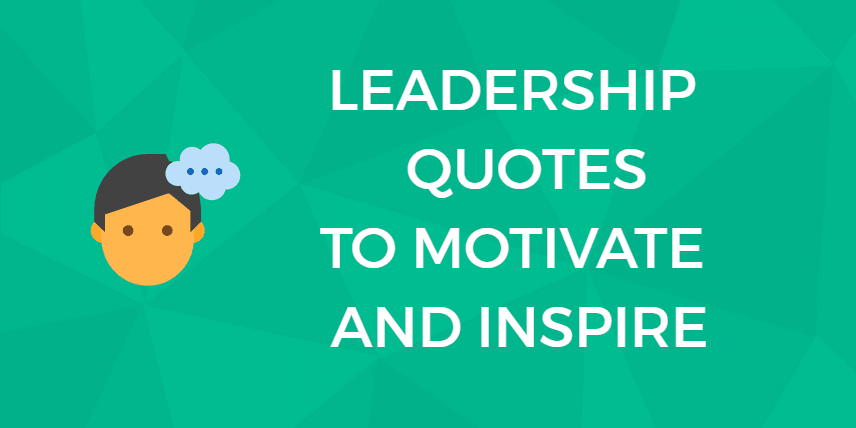 Leadership Quotes The Most Inspiring Leadership Quotes Of All Time