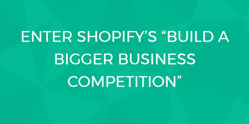 shopify u0026 39 s build a bigger business competition  what is it