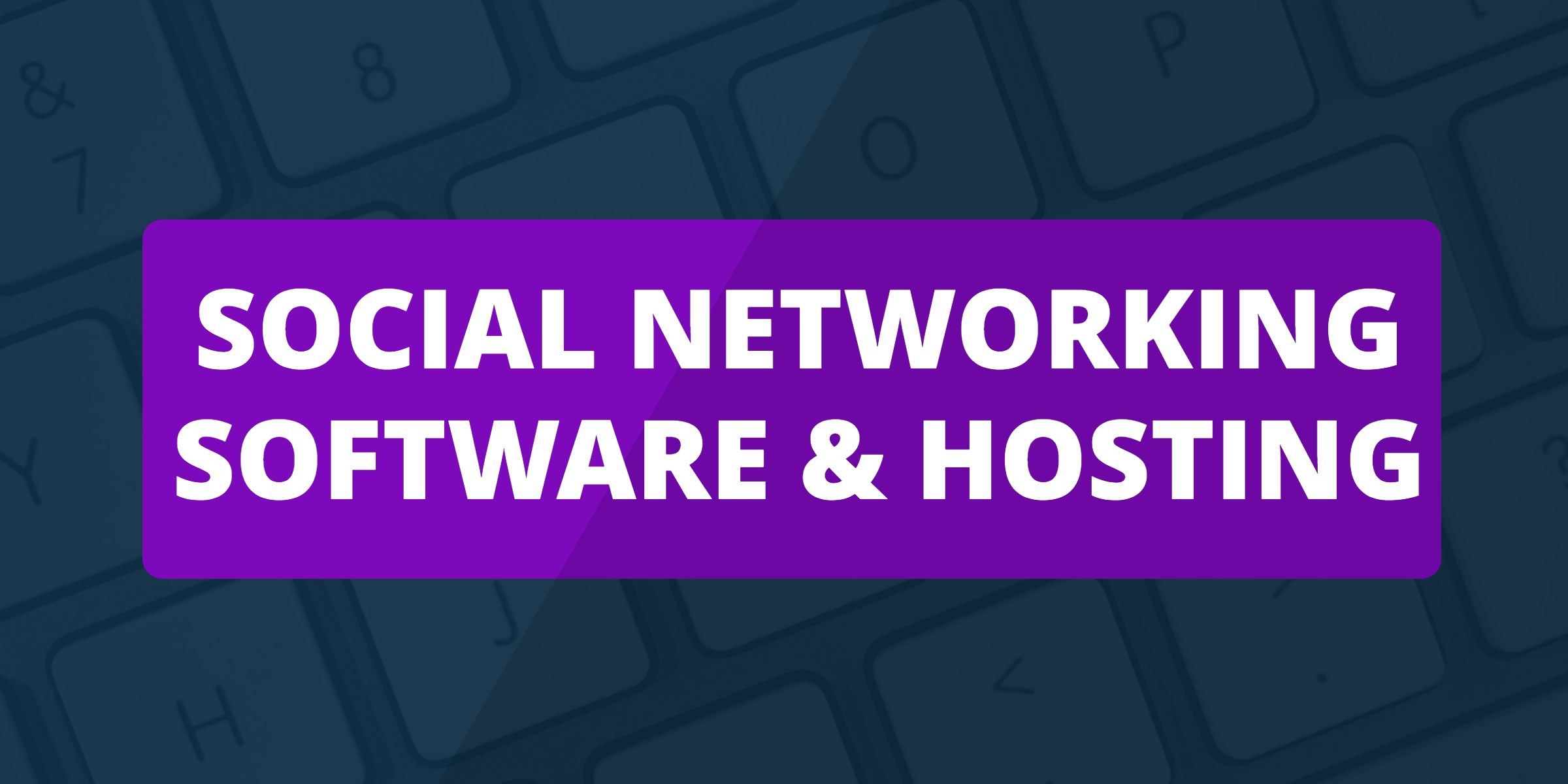 Social Networking Software and Hosting