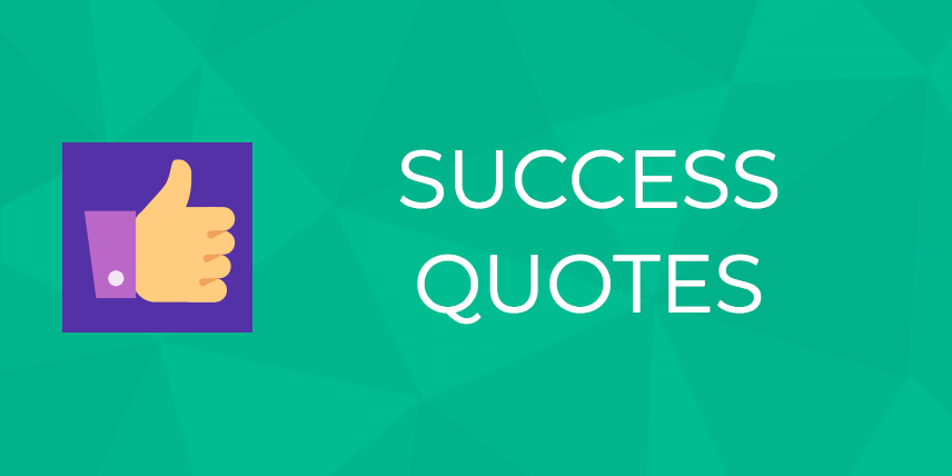 25 Awesome Quotes About Success That Ll Inspire You Right Now