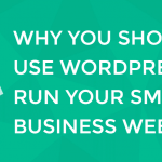 why you should use wordpress for your small business website