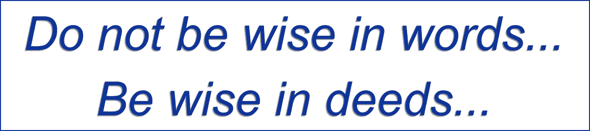 Do not be wise in words - be wise in deeds